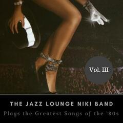 The Jazz Lounge Niki Band Plays the Greatest Songs of the '80s Vol. III