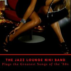 The Jazz Lounge Niki Band Plays the Greatest Songs of the '80s