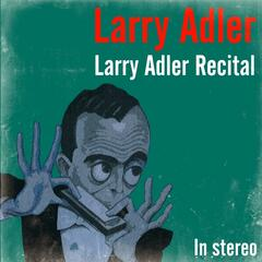 Larry Adler Recital
